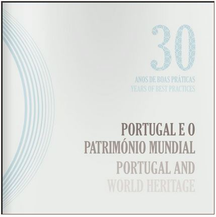 COMISSÃO NACIONAL DA UNESCO PUBLICA Brochura 'Portugal e o Património Mundial. 30 anos de boas práticas'.